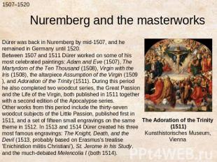 Nuremberg and the masterworksDürer was back in Nuremberg by mid-1507, and he rem