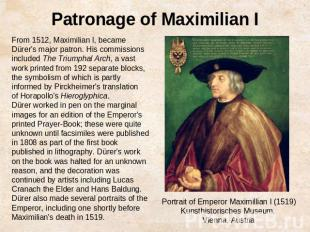 Patronage of Maximilian IFrom 1512, Maximilian I, became Dürer's major patron. H