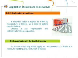 In medicine starch is applied as a filler by manufacture of tablets, as a basis