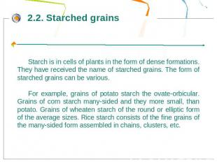 Starch is in cells of plants in the form of dense formations. They have received