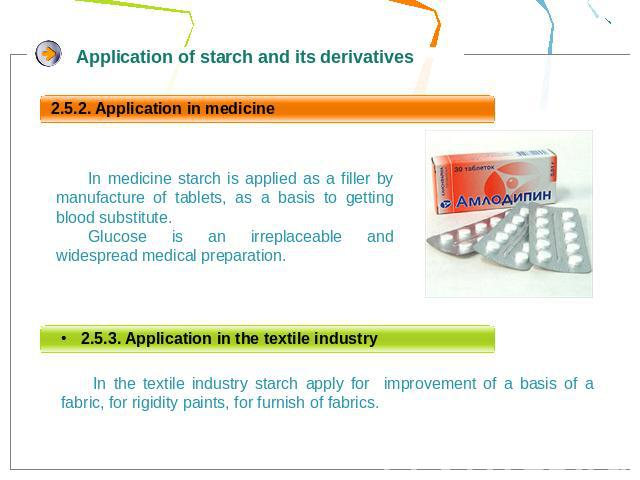 In medicine starch is applied as a filler by manufacture of tablets, as a basis to getting blood substitute. Glucose is an irreplaceable and widespread medical preparation.In the textile industry starch apply for improvement of a basis of a fabric, …