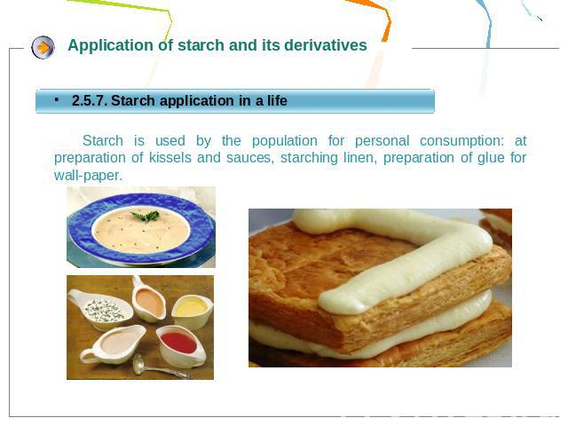 Starch is used by the population for personal consumption: at preparation of kissels and sauces, starching linen, preparation of glue for wall-paper.