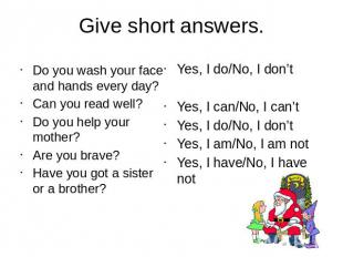 Give short answers.Do you wash your face and hands every day?Can you read well?D