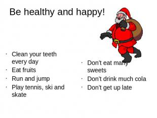 Be healthy and happy!Clean your teeth every dayEat fruitsRun and jumpPlay tennis