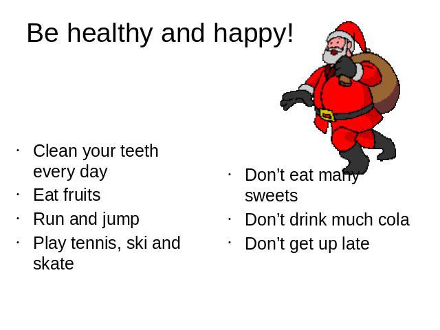 Be healthy and happy!Clean your teeth every dayEat fruitsRun and jumpPlay tennis, ski and skate