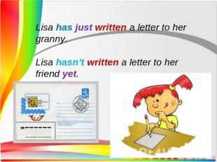 Lisa has just written a letter to her granny.Lisa hasn't written a letter to her