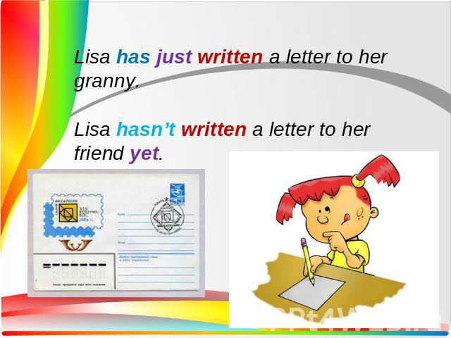 Lisa has just written a letter to her granny.Lisa hasn't written a letter to her friend yet.