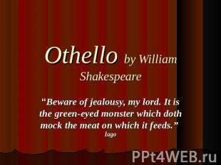 "Othello by William Shakespeare ""Beware of jealousy, my lord. It is the green-eye"