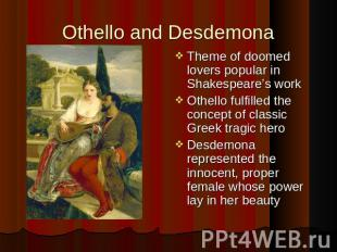 Othello and Desdemona Theme of doomed lovers popular in Shakespeare's work Othel