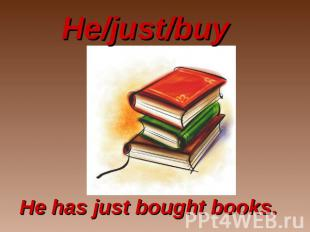 He/just/buyHe/just/buy He has just bought books