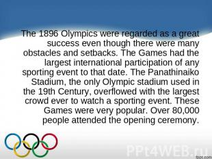 The 1896 Olympics were regarded as a great success even though there were many o