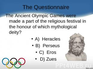 The Questionnaire The Ancient Olympic Games were made a part of the religious fe