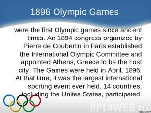 1896 Olympic Games were the first Olympic games since ancient times. An 1894 con