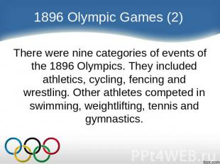 1896 Olympic Games (2) There were nine categories of events of the 1896 Olympics