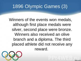 1896 Olympic Games (3) Winners of the events won medals, although first place me