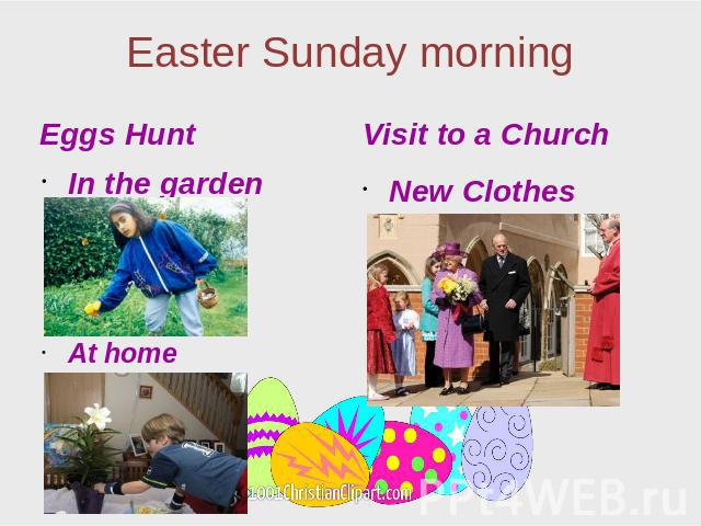 Easter Sunday morning Eggs Hunt In the garden At home Visit to a Church New Clothes
