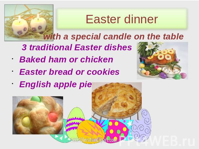 Easter dinner with a special candle on the table 3 traditional Easter dishes Baked ham or chicken Easter bread or cookies English apple pie