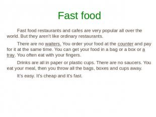 Fast food Fast food restaurants and cafes are very popular all over the world. B