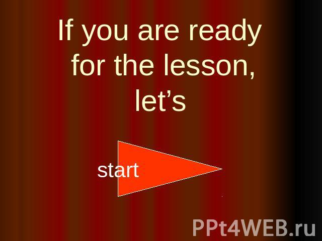 If you are ready for the lesson, let's