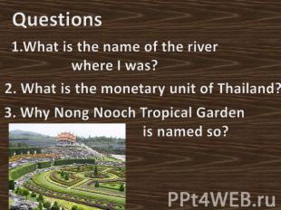 Questions1.What is the name of the river where I was?2. What is the monetary uni