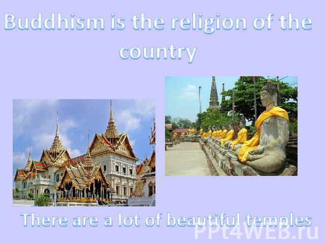 Buddhism is the religion of the country There are a lot of beautiful temples