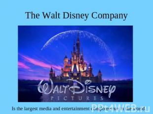 The Walt Disney Company Is the largest media and entertainment conglomerate in t