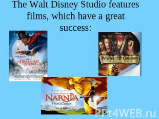 The Walt Disney Studio features films, which have a greatsuccess: