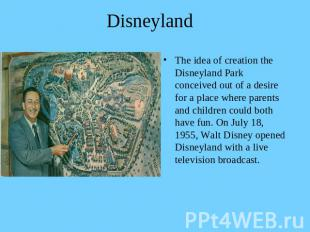 Disneyland The idea of creation the Disneyland Park conceived out of a desire fo