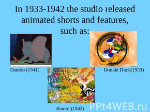 In 1933-1942 the studio released animated shorts and features, such as: Dambo (1