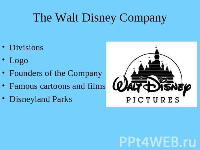 The Walt Disney Company DivisionsLogoFounders of the CompanyFamous cartoons and filmsDisneyland Parks
