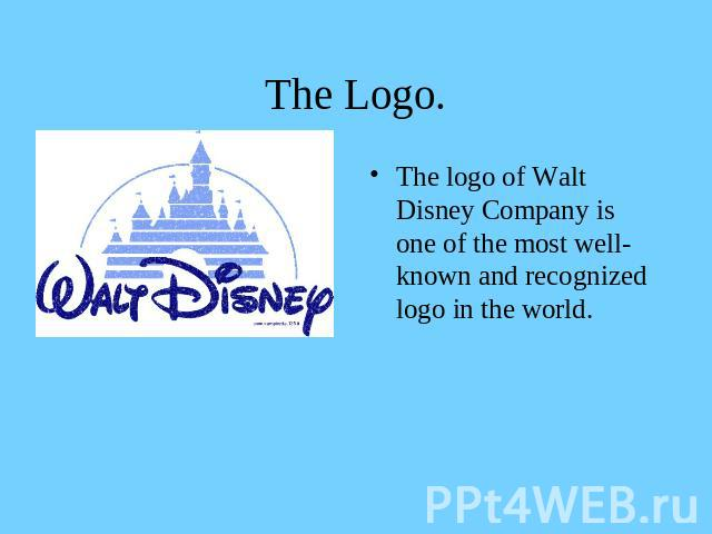 The Logo. The logo of Walt Disney Company is one of the most well-known and recognized logo in the world.