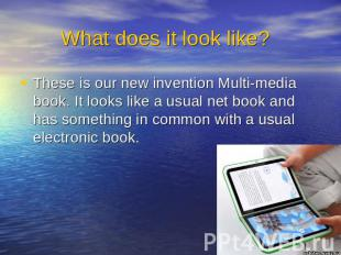 What does it look like? These is our new invention Multi-media book. It looks li