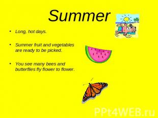 Summer Long, hot days.Summer fruit and vegetables are ready to be picked.You see