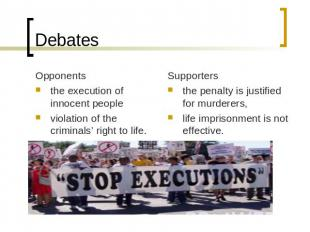 Debates Opponentsthe execution of innocent people violation of the criminals' ri