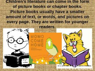 Children's literature can come in the form of picture books or chapter books. Pi