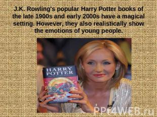 J.K. Rowling's popular Harry Potter books of the late 1900s and early 2000s have