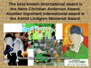 The best-known international award is the Hans Christian Andersen Award. Another