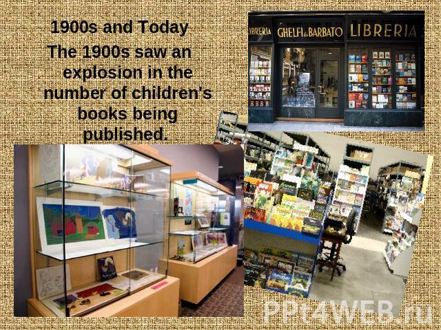 1900s and TodayThe 1900s saw an explosion in the number of children's books being published.