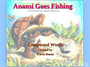 Anansi Goes Fishing Compound WordsCreated by Karen Bazan