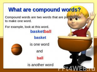 What are compound words? Compound words are two words that are put together to m