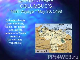 CHRISTOPHER COLUMBUS'SThird Voyage * May 30, 1498 Columbus leaves from Sanlucar,