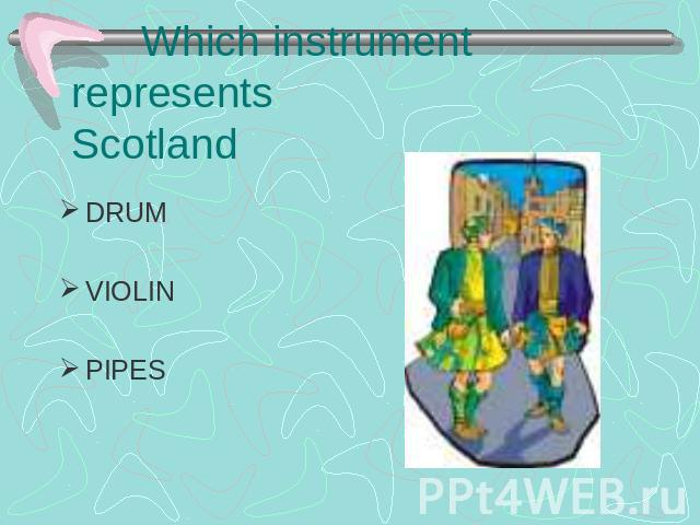 Which instrument represents Scotland DRUMVIOLINPIPES