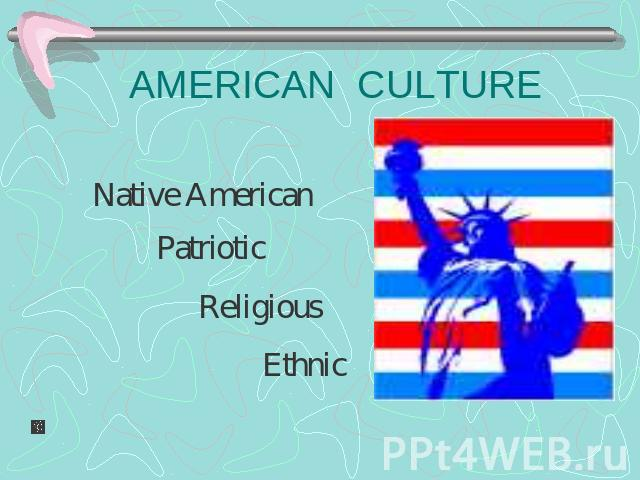 AMERICAN CULTURE Native American PatrioticReligious Ethnic