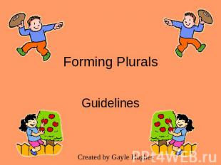 Forming Plurals GuidelinesCreated by Gayle Hughes