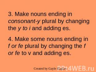 3. Make nouns ending in consonant-y plural by changing the y to i and adding es.