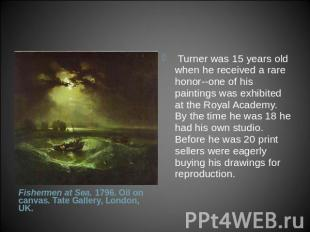 Turner was 15 years old when he received a rare honor--one of his paintings was