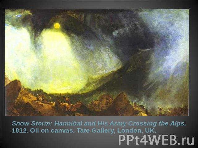 Snow Storm: Hannibal and His Army Crossing the Alps. 1812. Oil on canvas. Tate Gallery, London, UK.