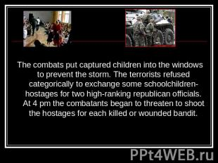 The combats put captured children into the windows to prevent the storm. The ter