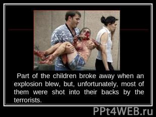 Part of the children broke away when an explosion blew, but, unfortunately, most