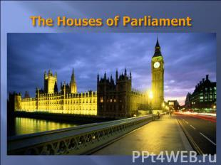 The Houses of Parliament They are long grey buildings with towers. The large clo
